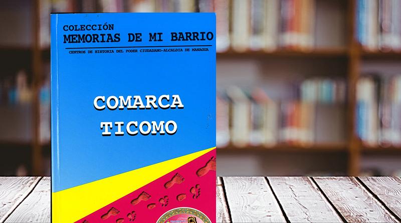 Colección memorias de mi barrio. Comarca Ticomo